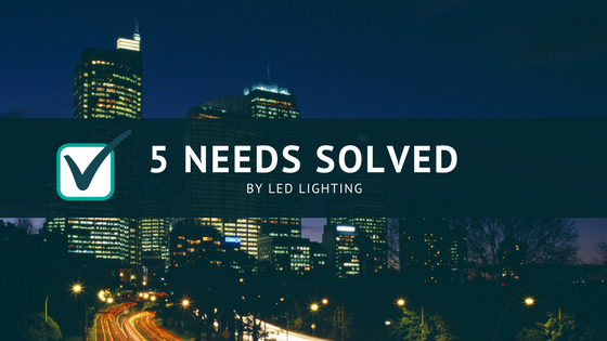 5 Needs Solved by LED Lighting